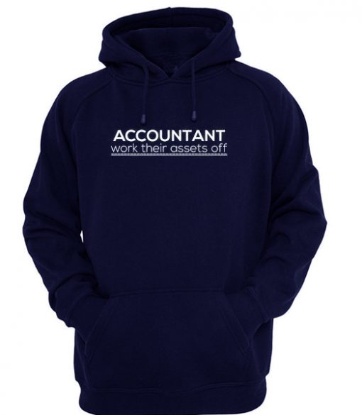 Accountant work their assets of Hoodie