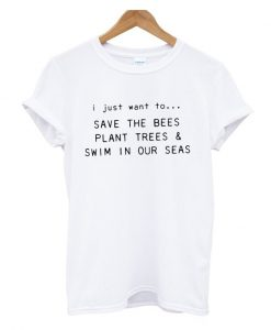 Save The Bees Plant Trees And Swim In Our Seas T Shirt
