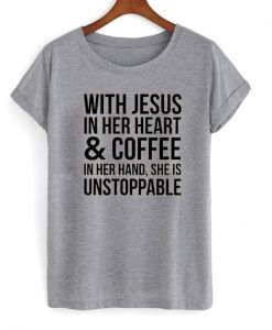 With Jesus in her Heart and Coffee in Her Hand T-Shirt
