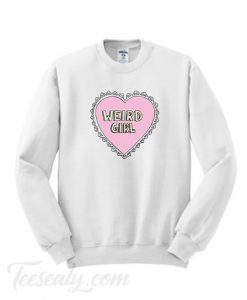 Weird Girl Sweatshirt