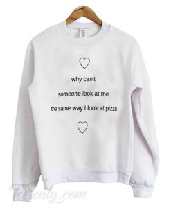 Why Can't Someone Look at me white Sweatshirt