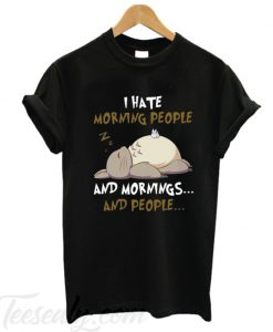 Totoro i hate morning people and mornings and people T-shirt