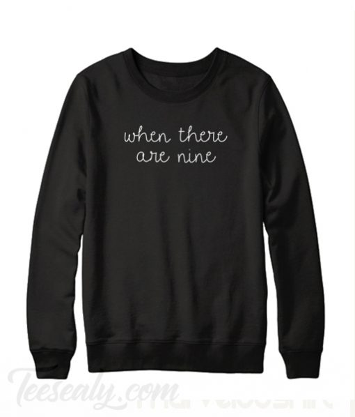 When There Are Nine Sweatshirt