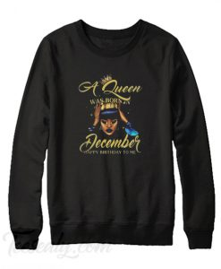 A Queen was born in December Sweatshirt