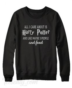 All I care about is Harry potter Sweatshirt