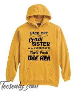Back Off I Have A Crazy Sister She Has Anger Issues Unisex adult Hoodie