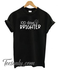100 days brighter Stylish T Shirt