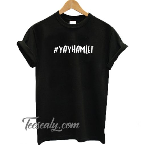 #Yayhamlet Stylish T-shirt