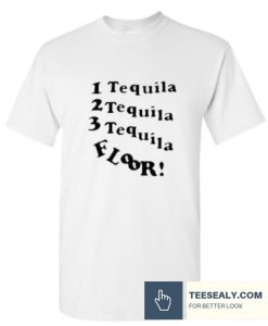 1 Tequila 2 Tequila 3 Tequila Floor Stylish T-SHIRT