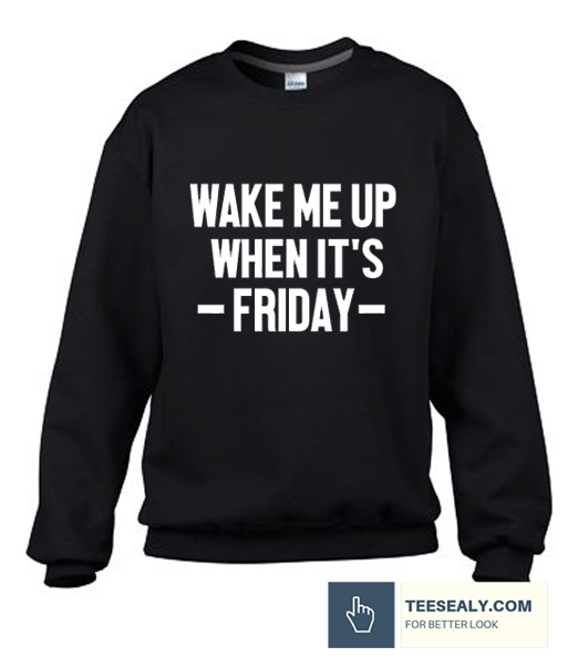 Wake Me Up When It's Friday Stylish Sweatshirt