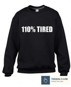 110% Tired Stylish Sweatshirt