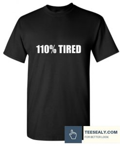 110% Tired Stylish T Shirt