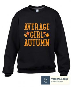 AVERAGE GIRL AUTUMN stylish Sweatshirt