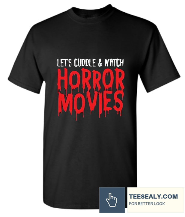 Lets cuddle and watch horror movies stylish t-shirt