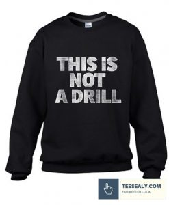 This Is Not A Drill Stylish Sweatshirt