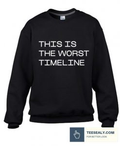 This is The Worst Timeline Stylish Sweatshirt