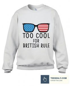 Too Cool For British Rule stylish Sweatshirt