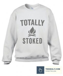 Totally Stoked Funny Fire Stylish SweatshirtTotally Stoked Funny Fire Stylish Sweatshirt