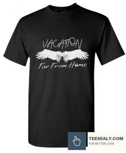 Vacation Far from Home Stylish T Shirt
