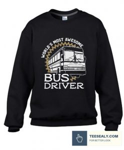 World's Most Awesome Bus Driver Stylish Sweatshirt