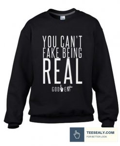 YOU CAN'T FAKE BEING REAL Stylish Sweatshirt