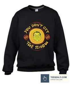 YOU DON'T GET THE SHOW Stylish Sweatshirt