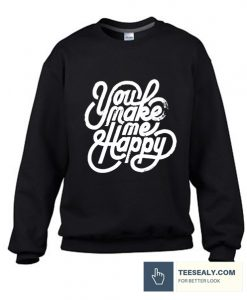 You Make me Happy stylish Sweatshirt
