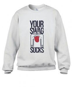 Your Swag Sucks Stylish Sweatshirt