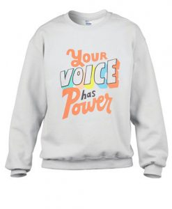 Your Voices Has A Power Stylish Sweatshirt