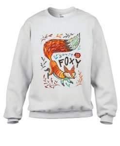 You're So Foxy Stylish Sweatshirt