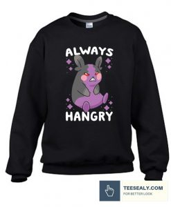 ALWAYS HANGRY Stylish Sweatshirt