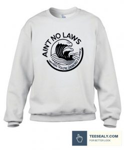 Ain't No Laws Stylish Sweatshirt