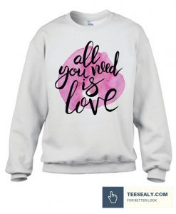 All You Need Is Love Stylish Sweatshirt