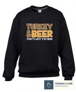 Turkey And Beer That's Why I'm Here Stylish Sweatshirt