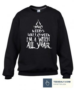 Who needs halloween Stylish Sweatshirt