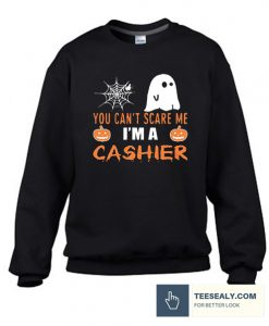 You Can't Scare Me I'm A Cashier Stylish Sweatshirt