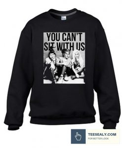 You Can't Sit With Us Stylish Sweatshirt