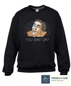You Don't Say Stylish Sweatshirt