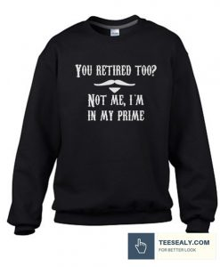 You Retired Too Stylish Sweatshirt