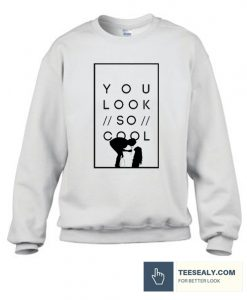 You look so cool Stylish Sweatshirt