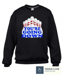 You're Going Down Stylish Sweatshirt