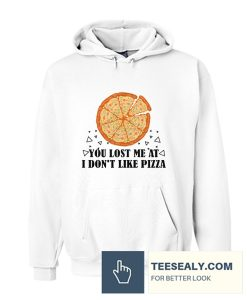 You lost me at I don't like pizza Stylish Hoodie