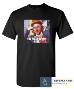 Willy Wonka YOU MUST BE NEW Stylish T Shirt