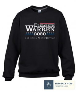 Warren 2020 She Has a Plan For That Sweatshirt