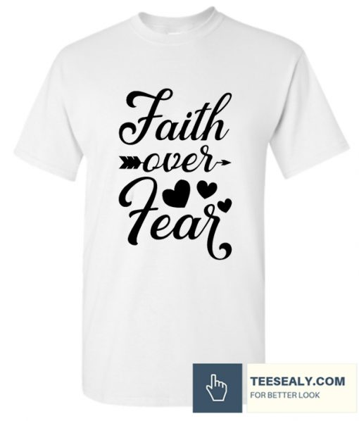 Faith Over Fear love Stylish T Shirt