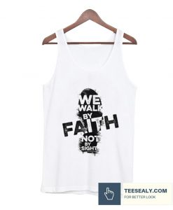 We Walk By Faith Not By Sight Tanktop