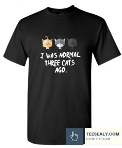 I Was Normal 3 Cats Ago Stylish T Shirt
